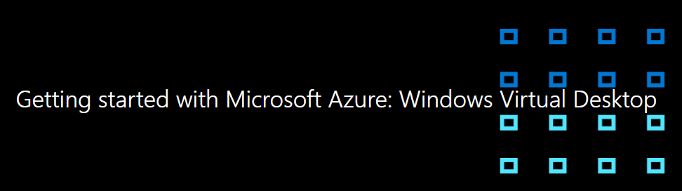 Webinar – Getting started with Microsoft Azure: Windows Virtual Desktop – Join me for free on the June 5, 2020 | 14:00 – 16:00 CEST