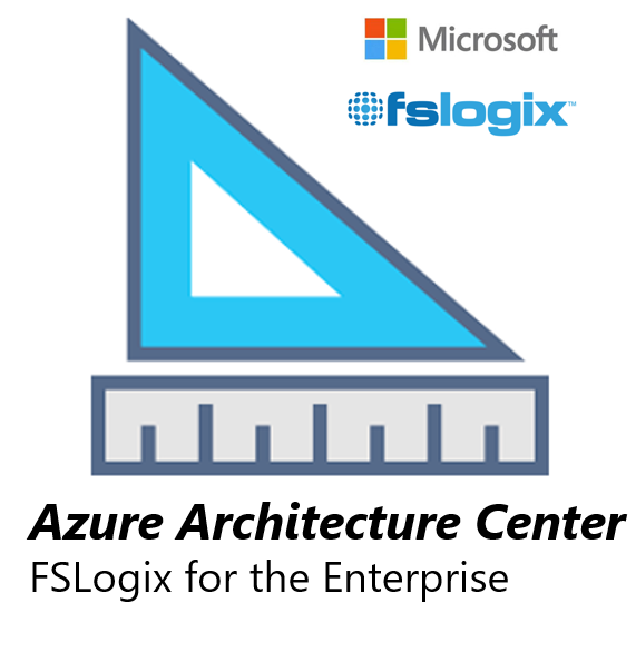 Azure Architecture Center – Microsoft FSLogix for the enterprise