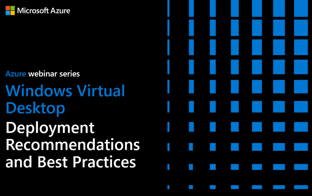 Azure webinar series – I'm presenting Windows Virtual Desktop Deployment Recommendations and Best Practices – Register here.