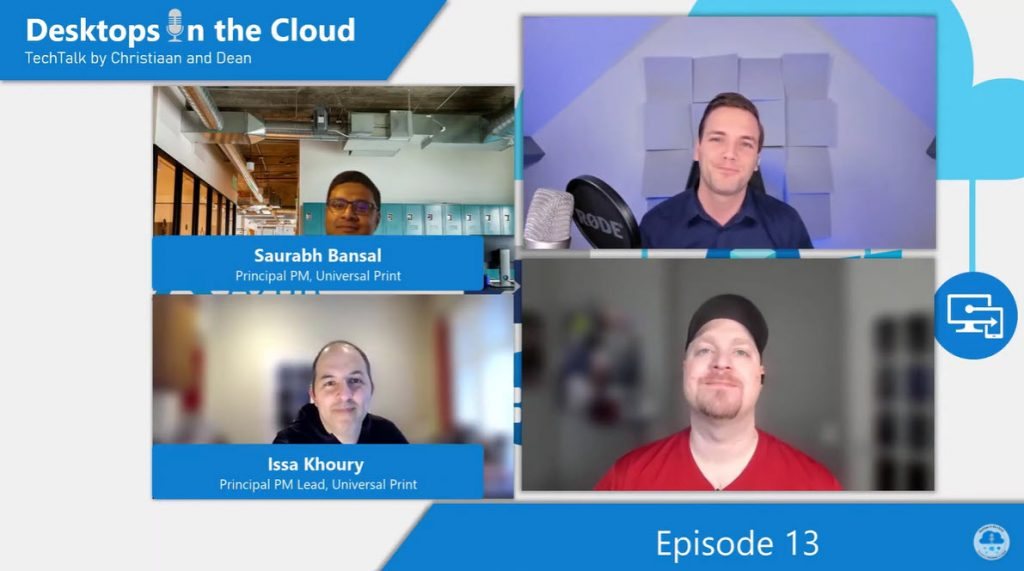 Desktops in the Cloud Episode 13: Simplifying traditional printing with Microsoft Universal Print, Issa and Saurabh, UP PM