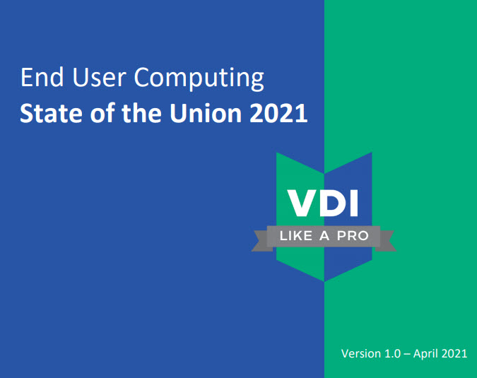 NOW AVAILABLE. VDI Like a Pro End User Computing State of the Union 2021 survey. Go grab your copy here.